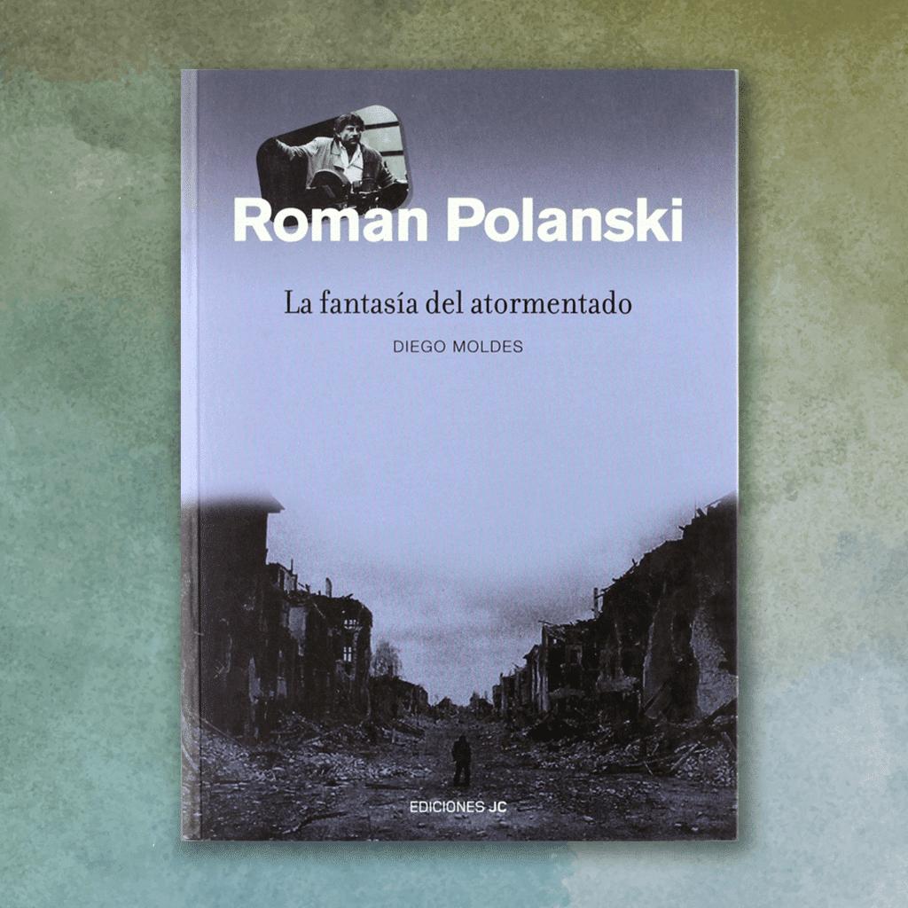 ROMAN POLANSKI. LA FANTASÍA DEL ATORMENTADO